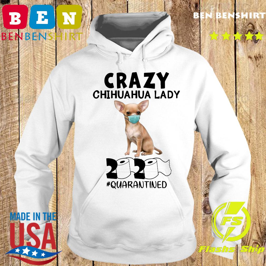 Crazy Chihuahua Lady Mask 2020 Toilet Paper Quarantined Shirt Hoodie