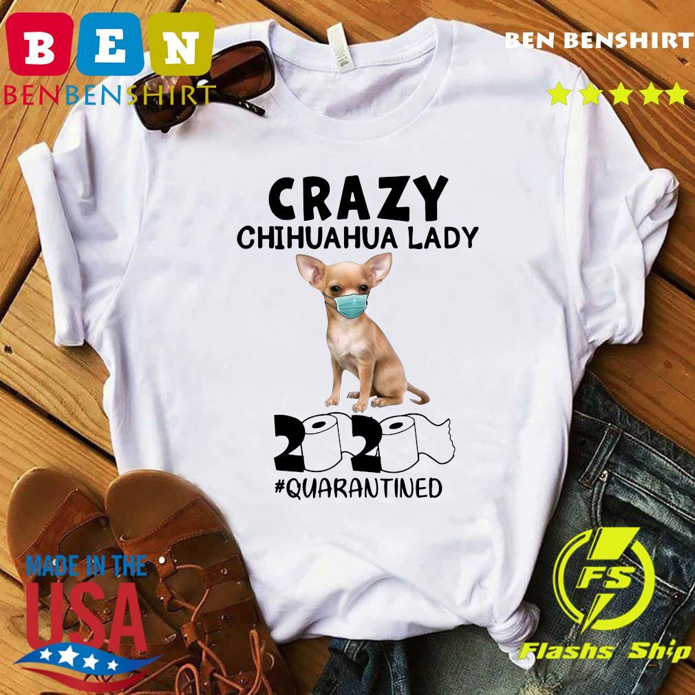Crazy Chihuahua Lady Mask 2020 Toilet Paper Quarantined Shirt