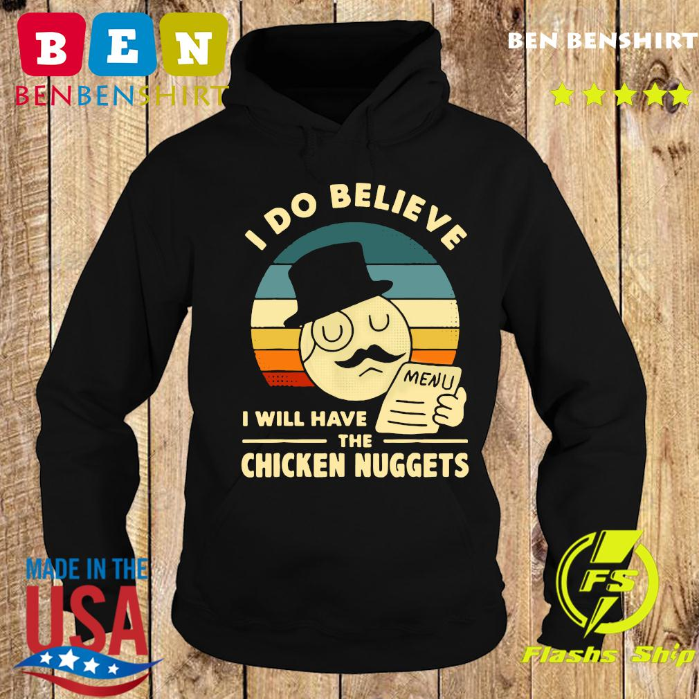 I Do Believe I Will Have The Chicken Nuggets 2021 T-Shirt Hoodie