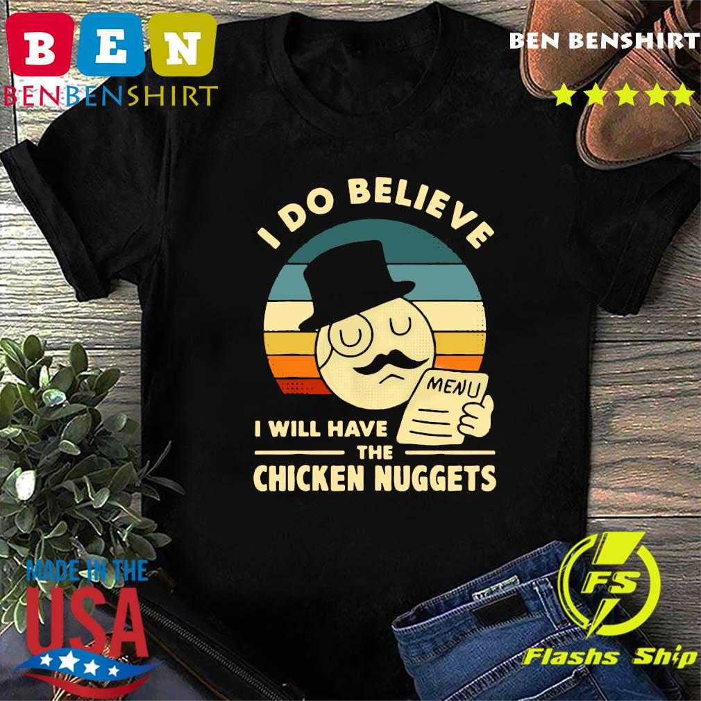 I Do Believe I Will Have The Chicken Nuggets 2021 T-Shirt