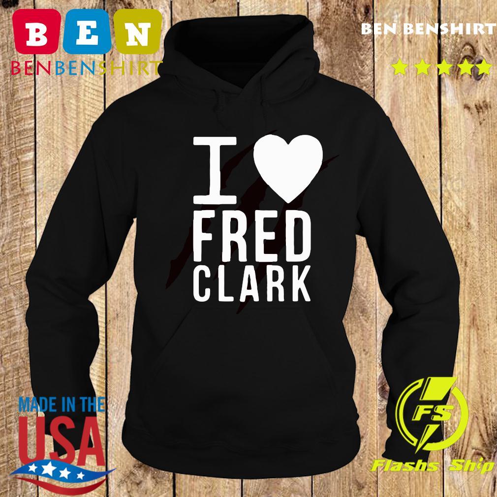 I Love Fred Clark Shirt Hoodie