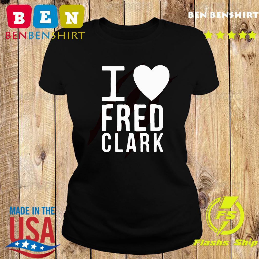 I Love Fred Clark Shirt Ladies tee