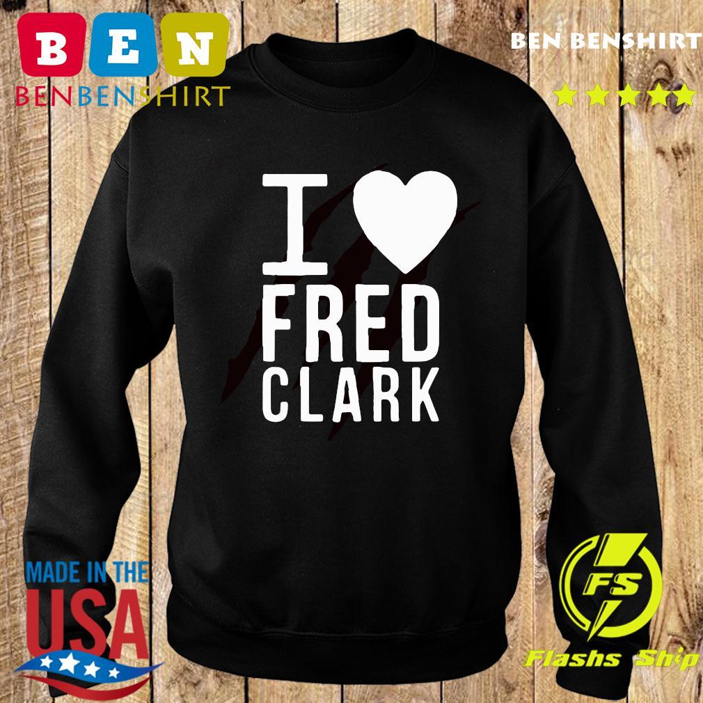 I Love Fred Clark Shirt Sweater