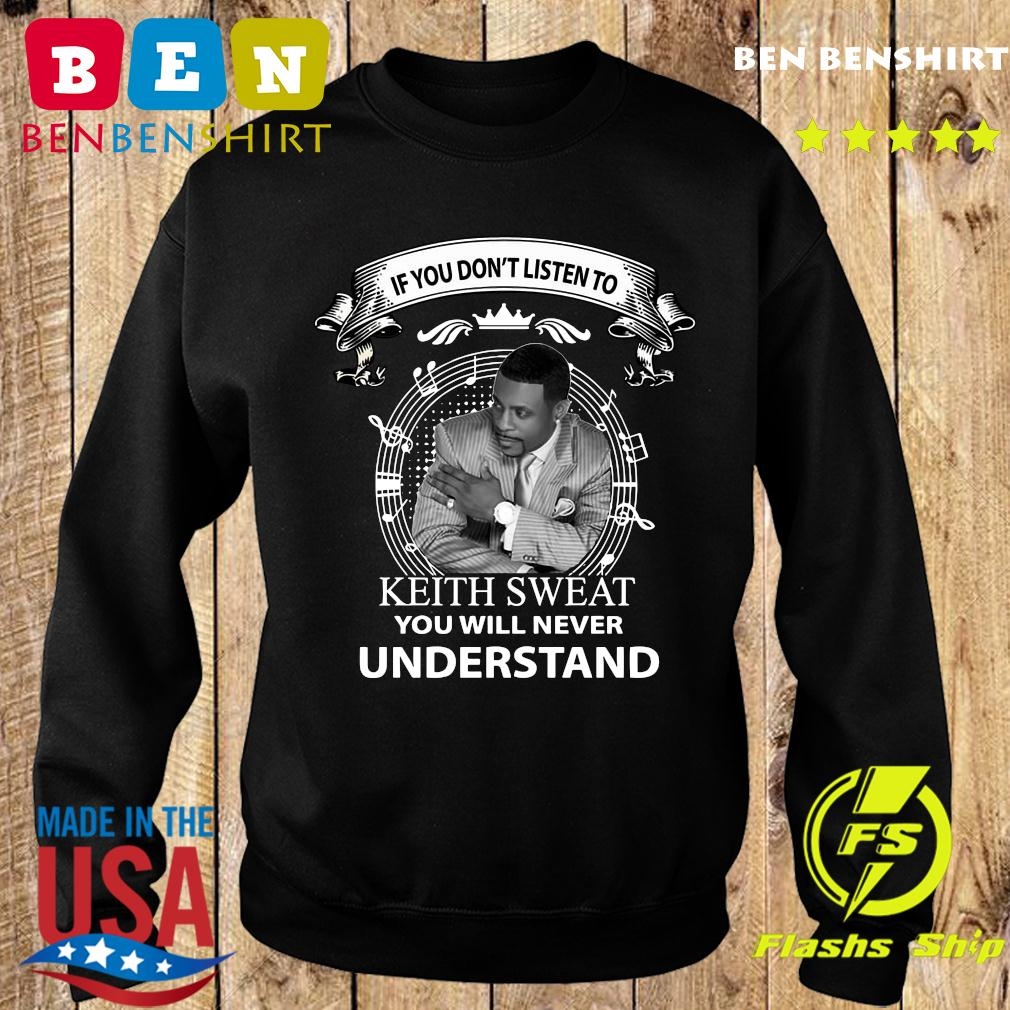 If You Don't Listen To Keith Sweat You Will Never Understand Shirt