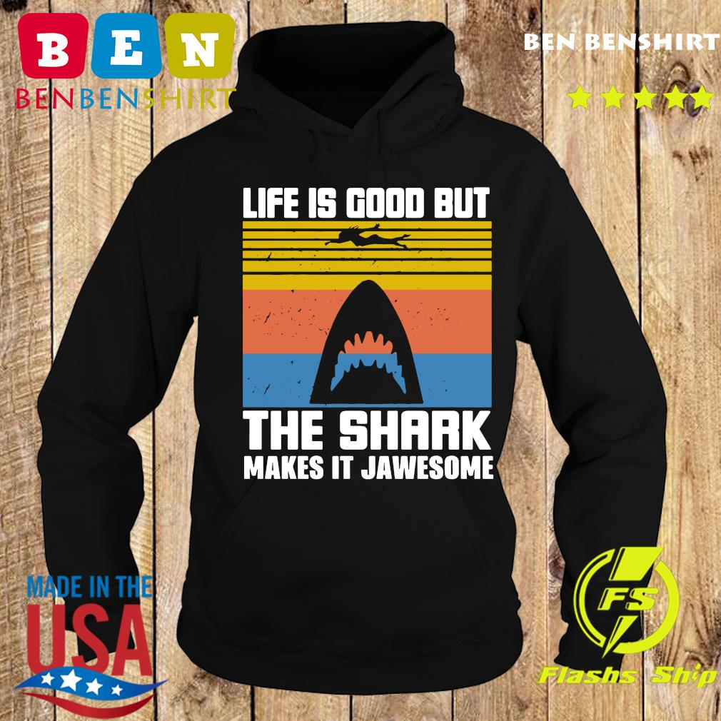 Life Is Good But The Shark Makes It Jawsome Vintage Shirt Hoodie