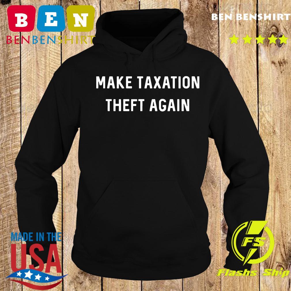 Make Taxation Theft Again Libertarian Ancap Freedom Liberty T-Shirt Hoodie