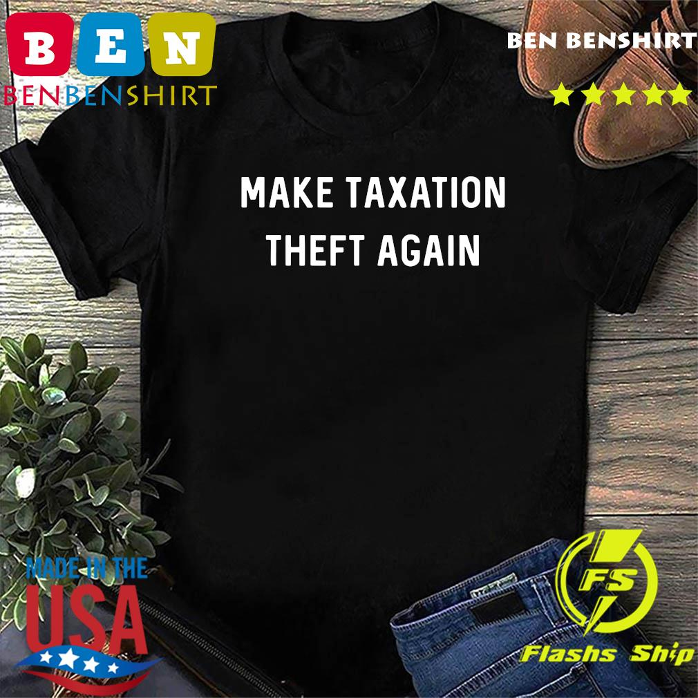 Make Taxation Theft Again Libertarian Ancap Freedom Liberty T-Shirt