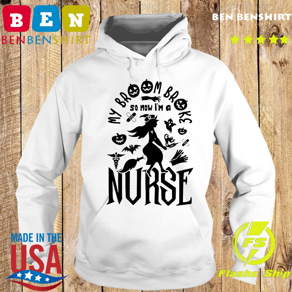 My Broom Broke So Now I'm A Nurse Halloween Shirt Hoodie