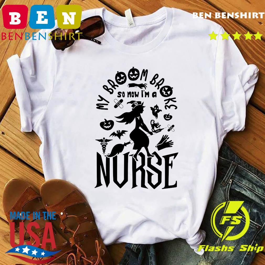 My Broom Broke So Now I'm A Nurse Halloween Shirt