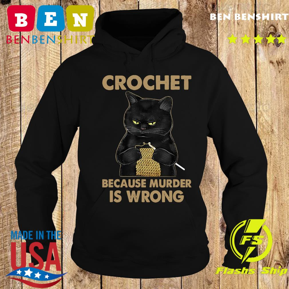 Official Black Cat Crochet Because Murder Is Wrong Shirt Hoodie