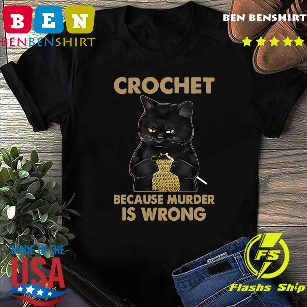 Official Black Cat Crochet Because Murder Is Wrong Shirt