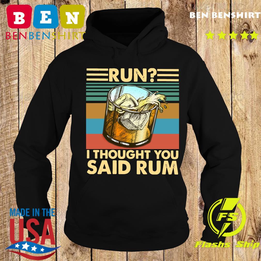 Run I Thought You Said Rum Vintage Retro Shirt Hoodie