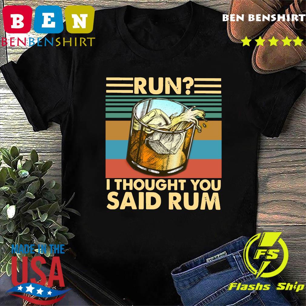 Run I Thought You Said Rum Vintage Retro Shirt