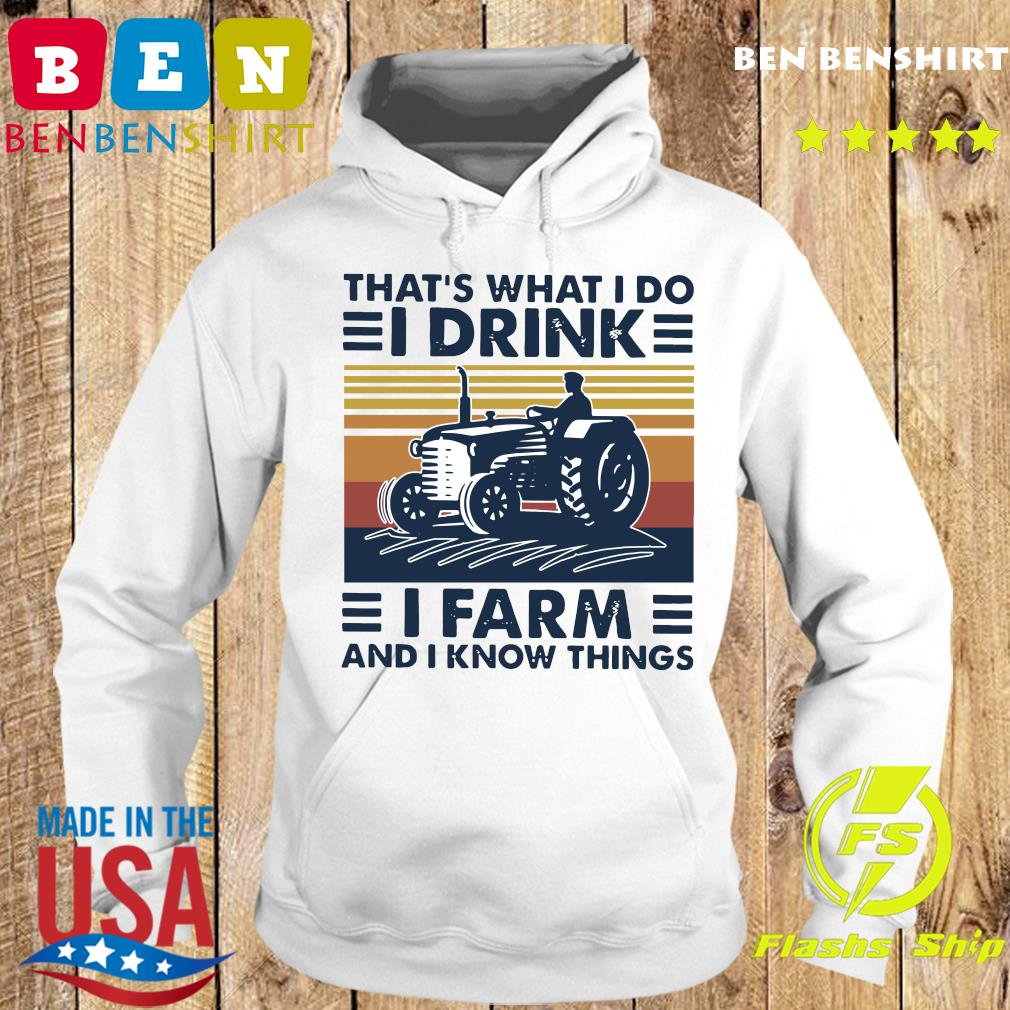That's What I Do I Drink I Farm And I Know Things Vintage Retro Shirt Hoodie