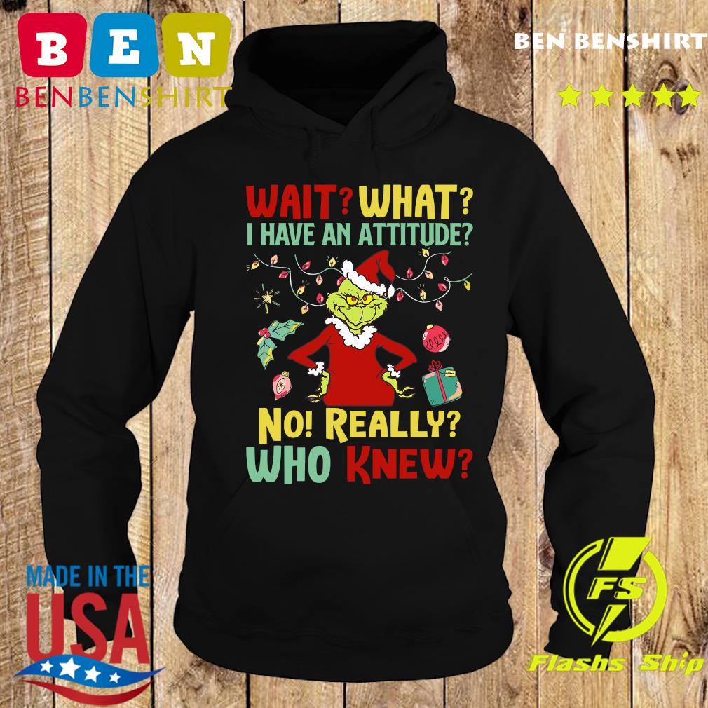 The Grinch Wait What I Have An Attitude No Really Who Knew Christmas Sweats Hoodie