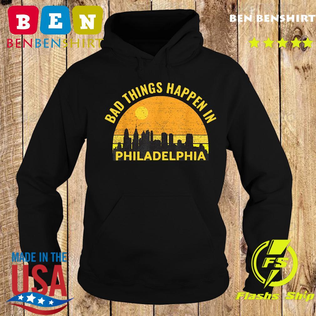 Trump Bad Things Happen In Philadelphia Vintage 2020 Shirt Hoodie