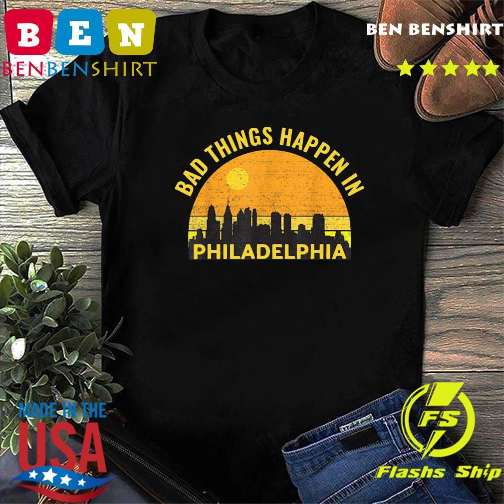 Trump Bad Things Happen In Philadelphia Vintage 2020 Shirt