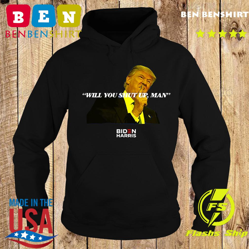 Trump Said Joe Biden Will You Shut Up Man! Shirt Hoodie