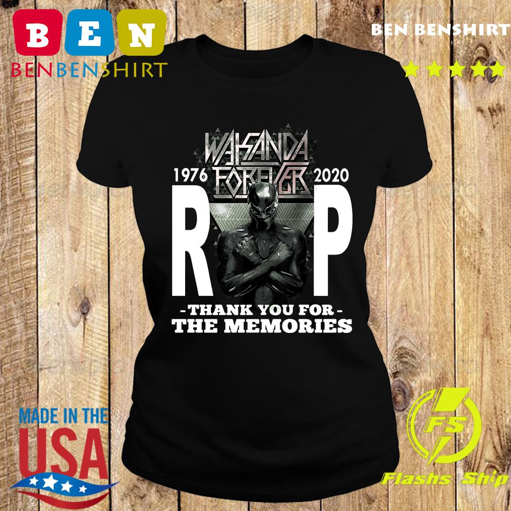 Wakanda Forever Rip Black Panther 1976 2020 Thank You For The Memories Shirt Ladies tee
