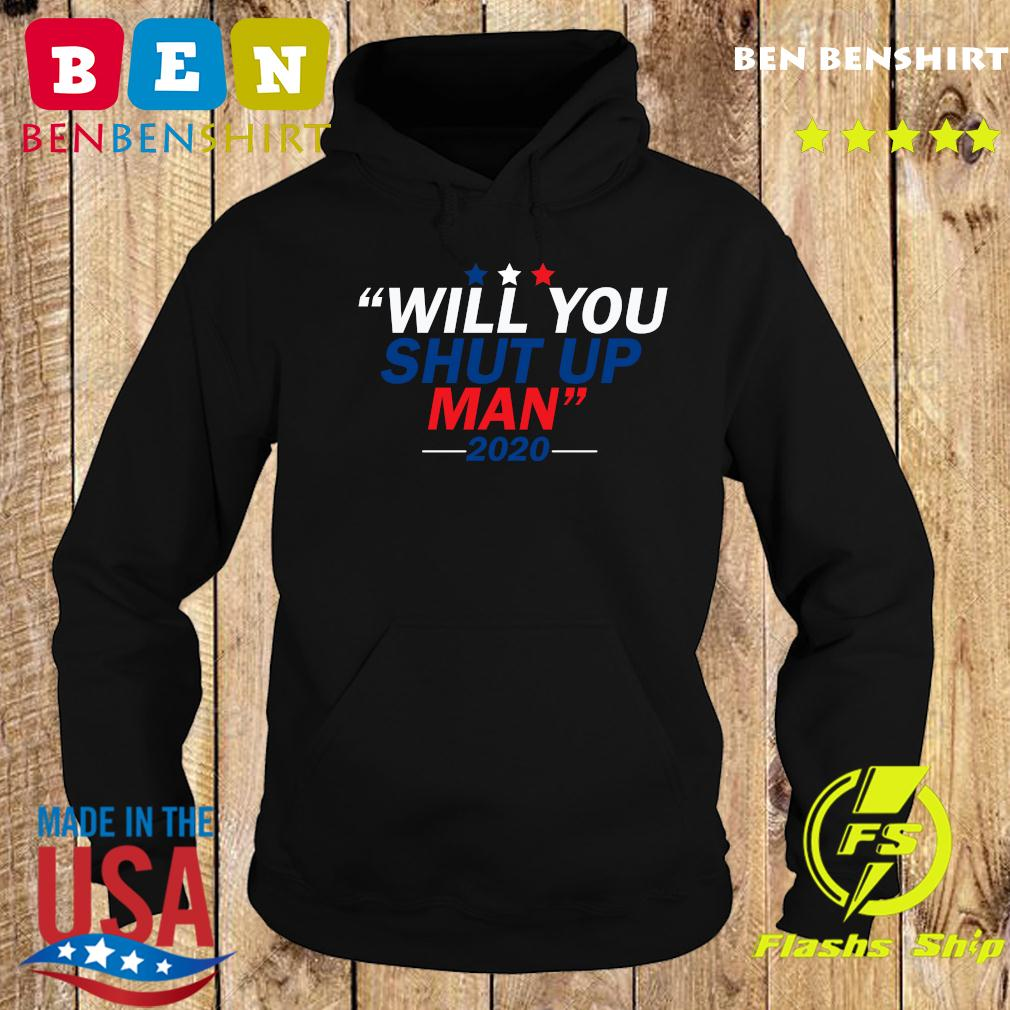 Will You Shut Up Man 2020 For Shirt Hoodie