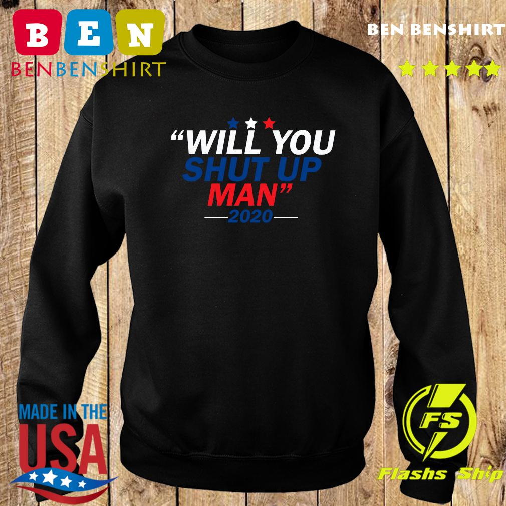 Will You Shut Up Man 2020 For Shirt Sweater