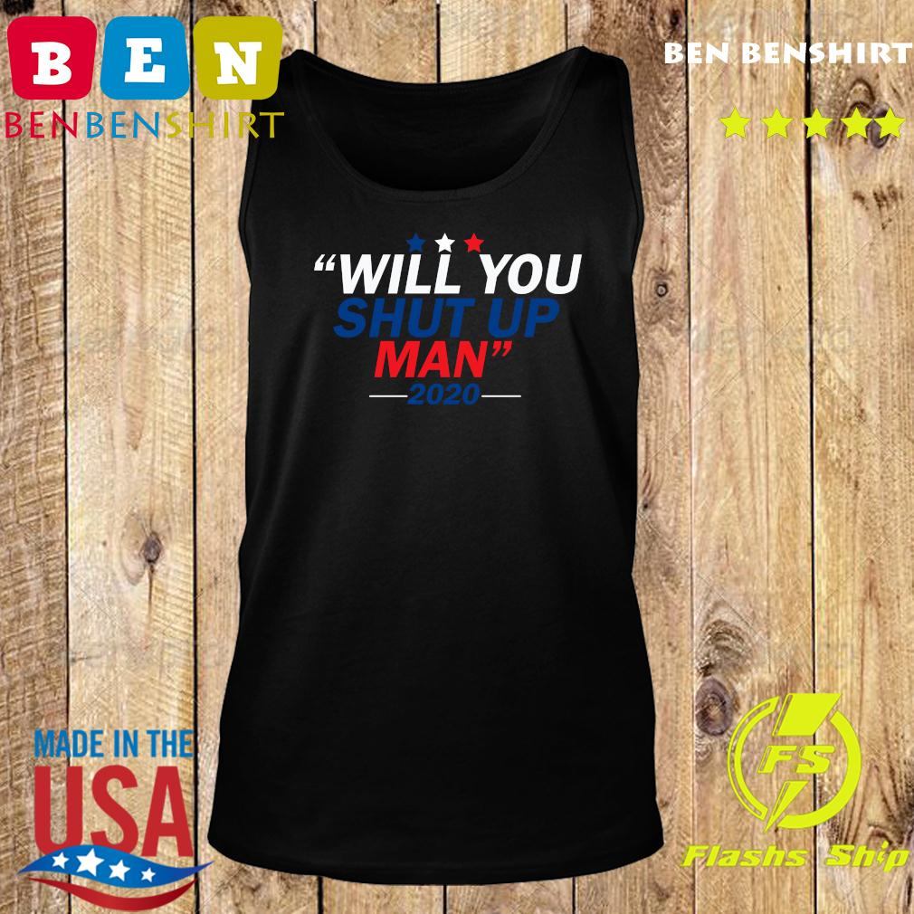 Will You Shut Up Man 2020 For Shirt Tank top