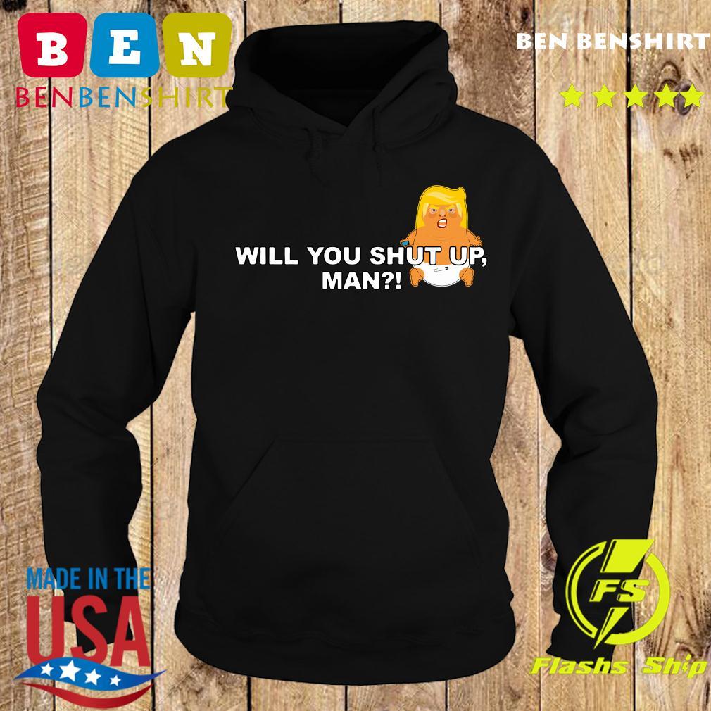 Will you shut up man Baby Trump Shirt Hoodie