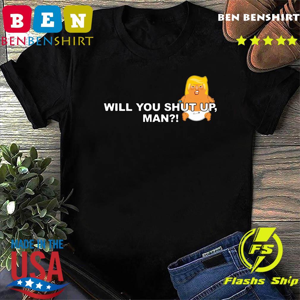 Will you shut up man Baby Trump Shirt