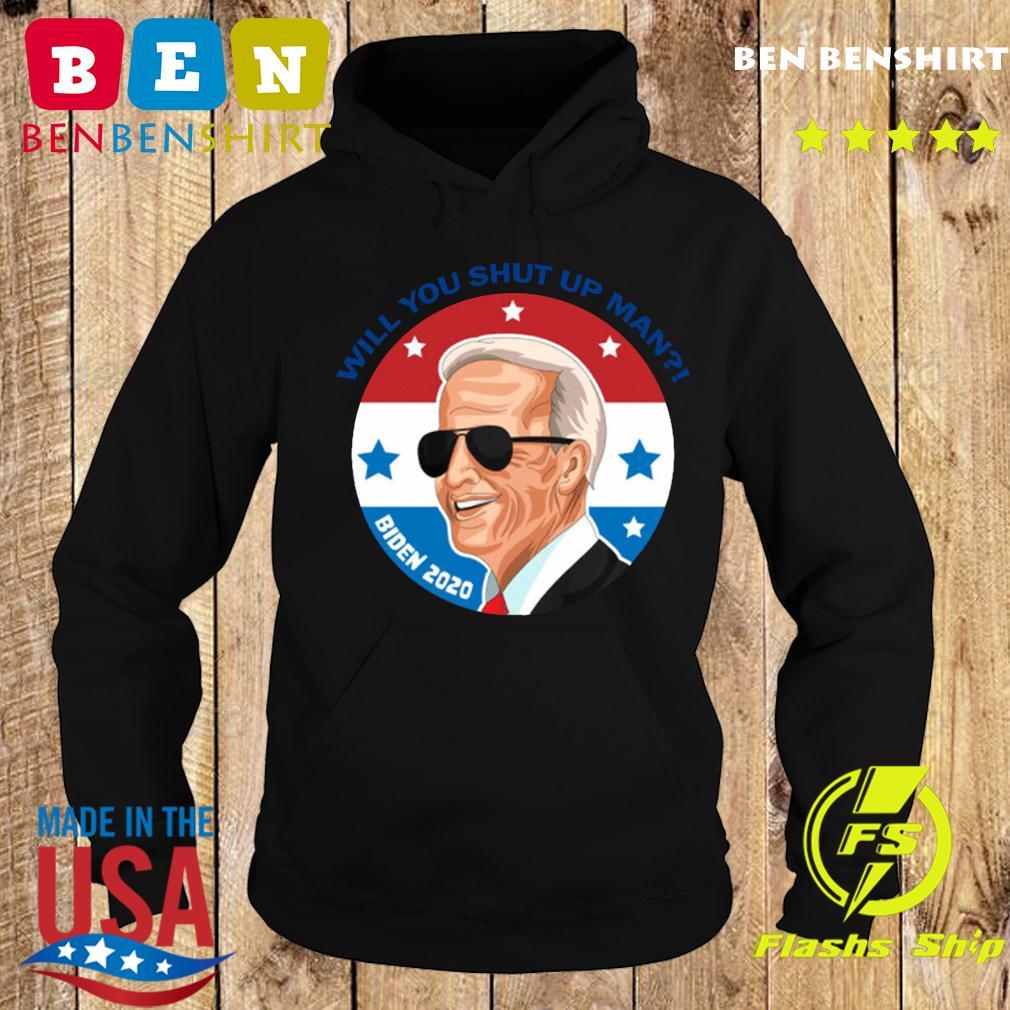 Will You Shut Up Man For Joe Biden Shirt Hoodie