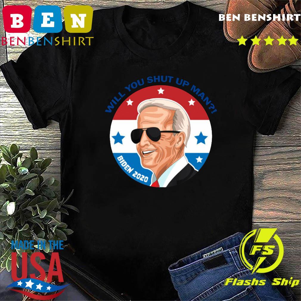 Will You Shut Up Man For Joe Biden Shirt