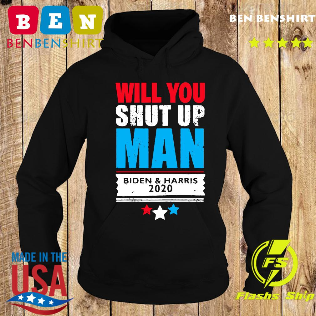 Will you shut up man pro Biden _ Harris 2020 Shirt Hoodie
