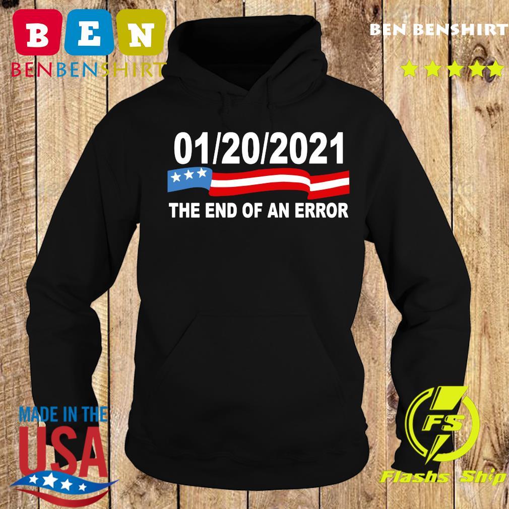 01 20 2021 The End Of An Error Shirt Hoodie