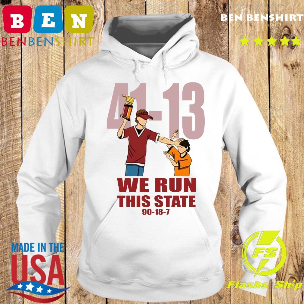 41 13 We Run This State 90 18 7 Shirt Hoodie