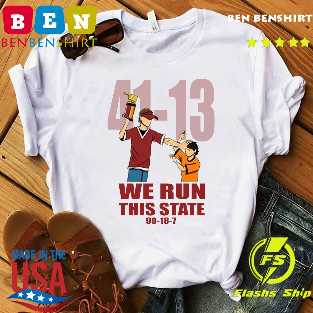 41 13 We Run This State 90 18 7 Shirt