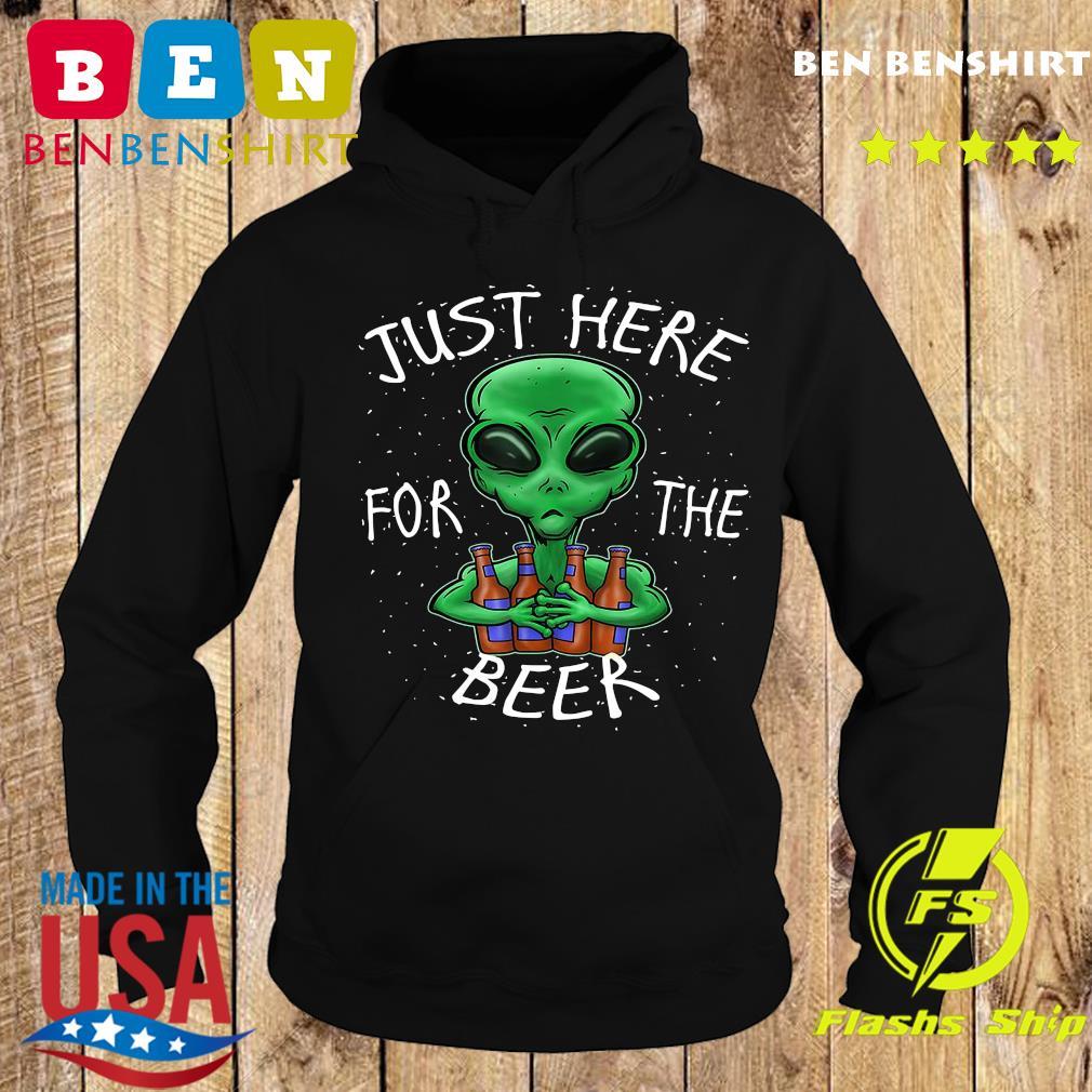 Alien Hug Beer Saying Just Here For The Beer Shirt Hoodie