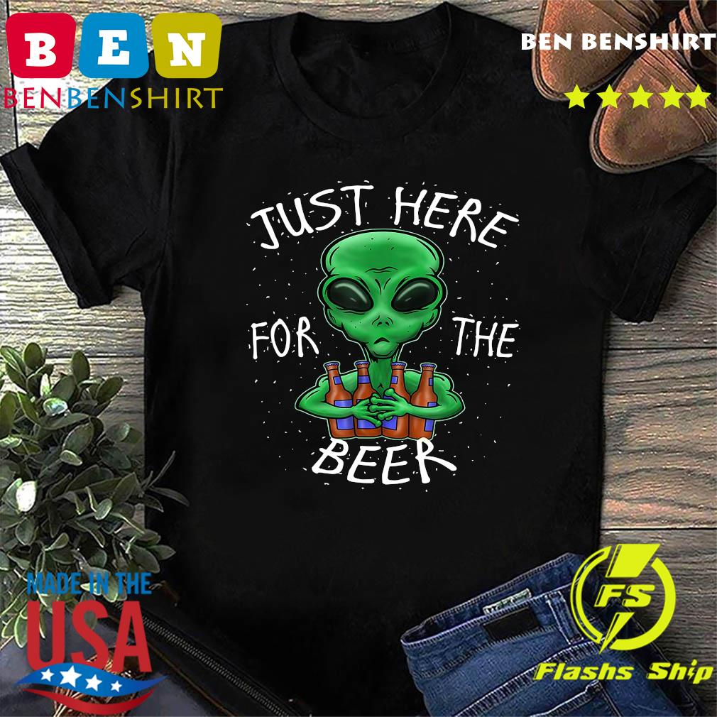 Alien Hug Beer Saying Just Here For The Beer Shirt