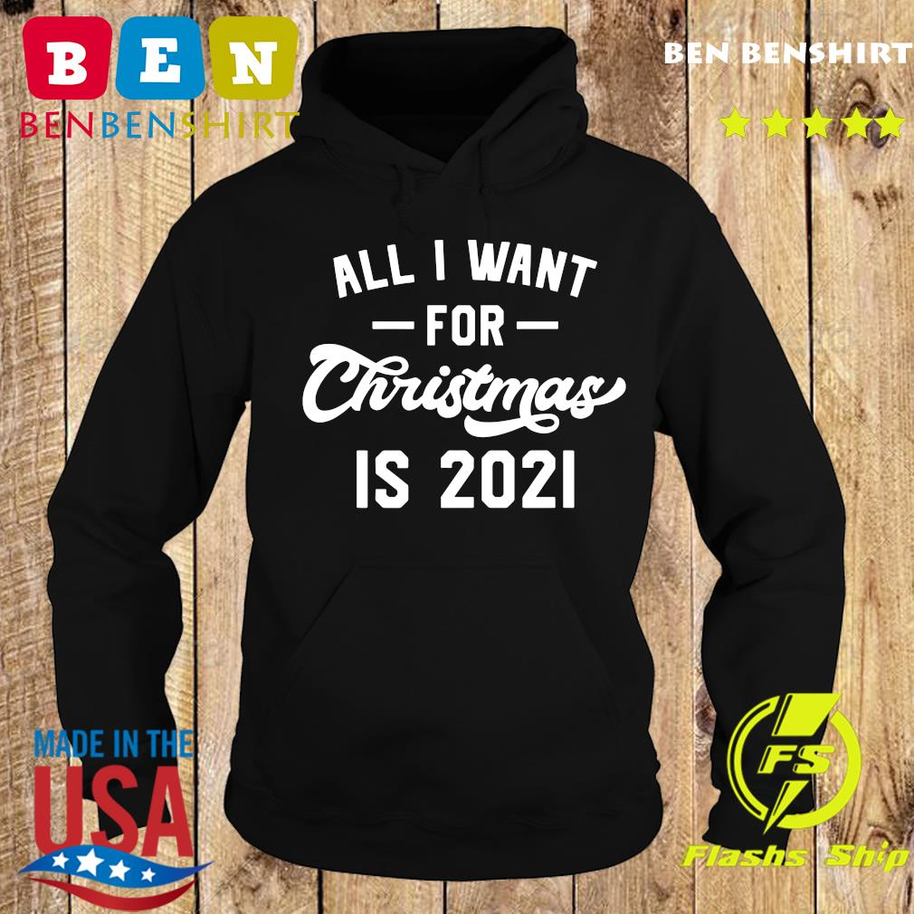 All I Want For Christmas is 2021 Shirt Hoodie