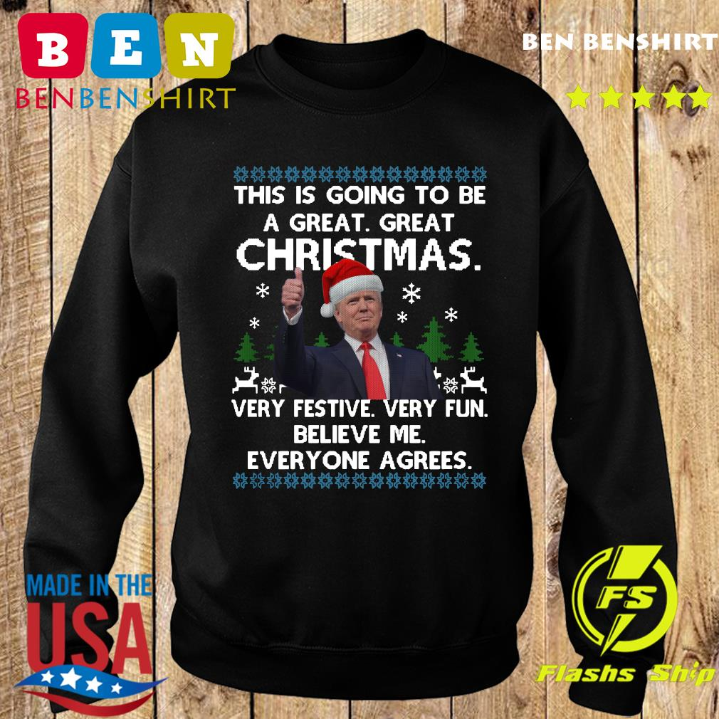 Donald Trump This Is Going To Be A Great Great Christmas Very Festive Very Fun Believe Me Ugly Sweatshirt