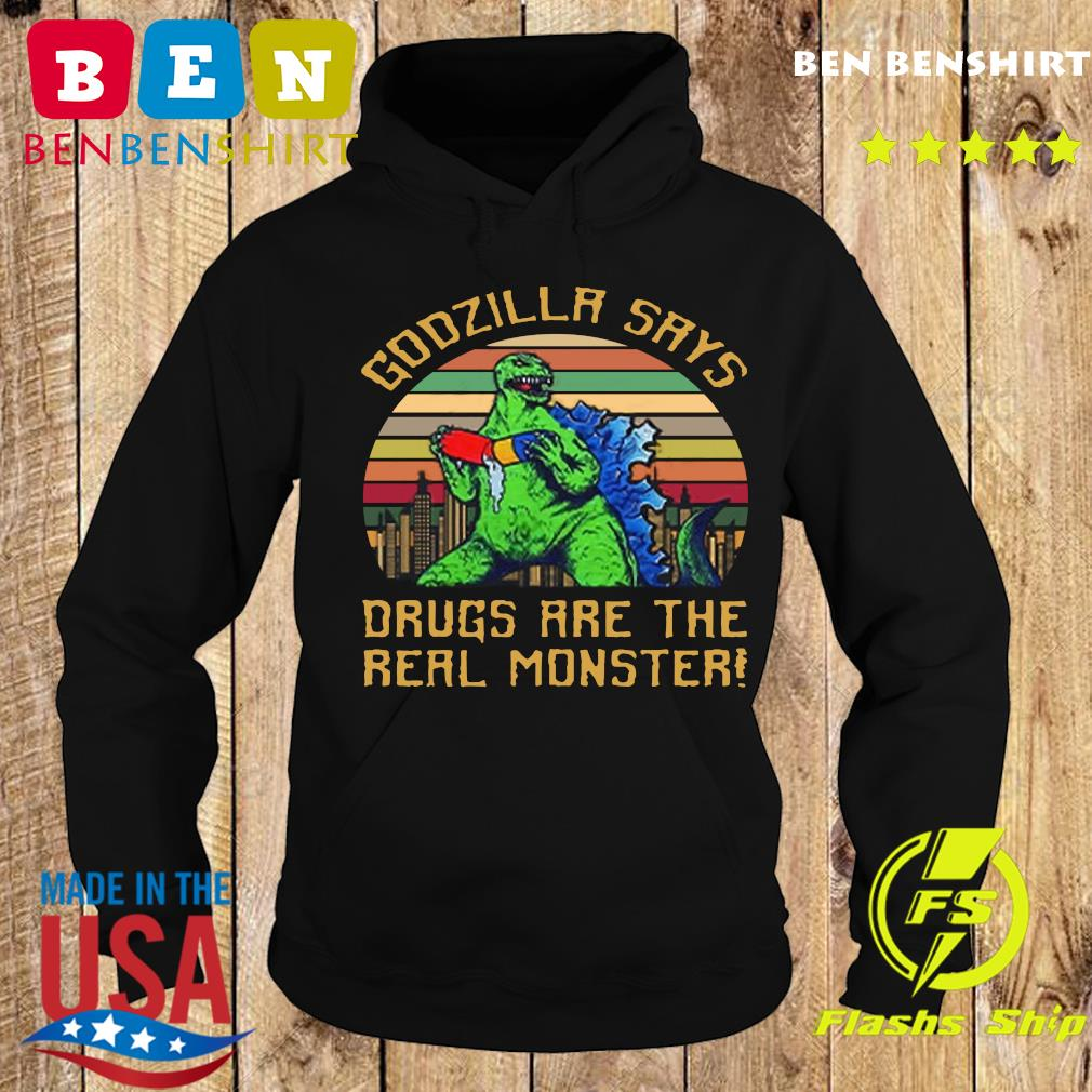 Godzilla Says Drugs Are The Real Monster Vintage T-s Hoodie