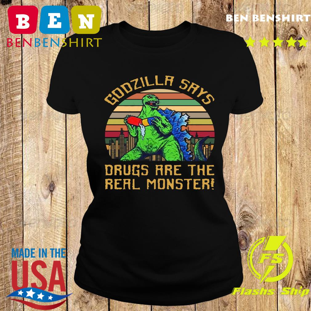 Godzilla Says Drugs Are The Real Monster Vintage T-s Ladies tee