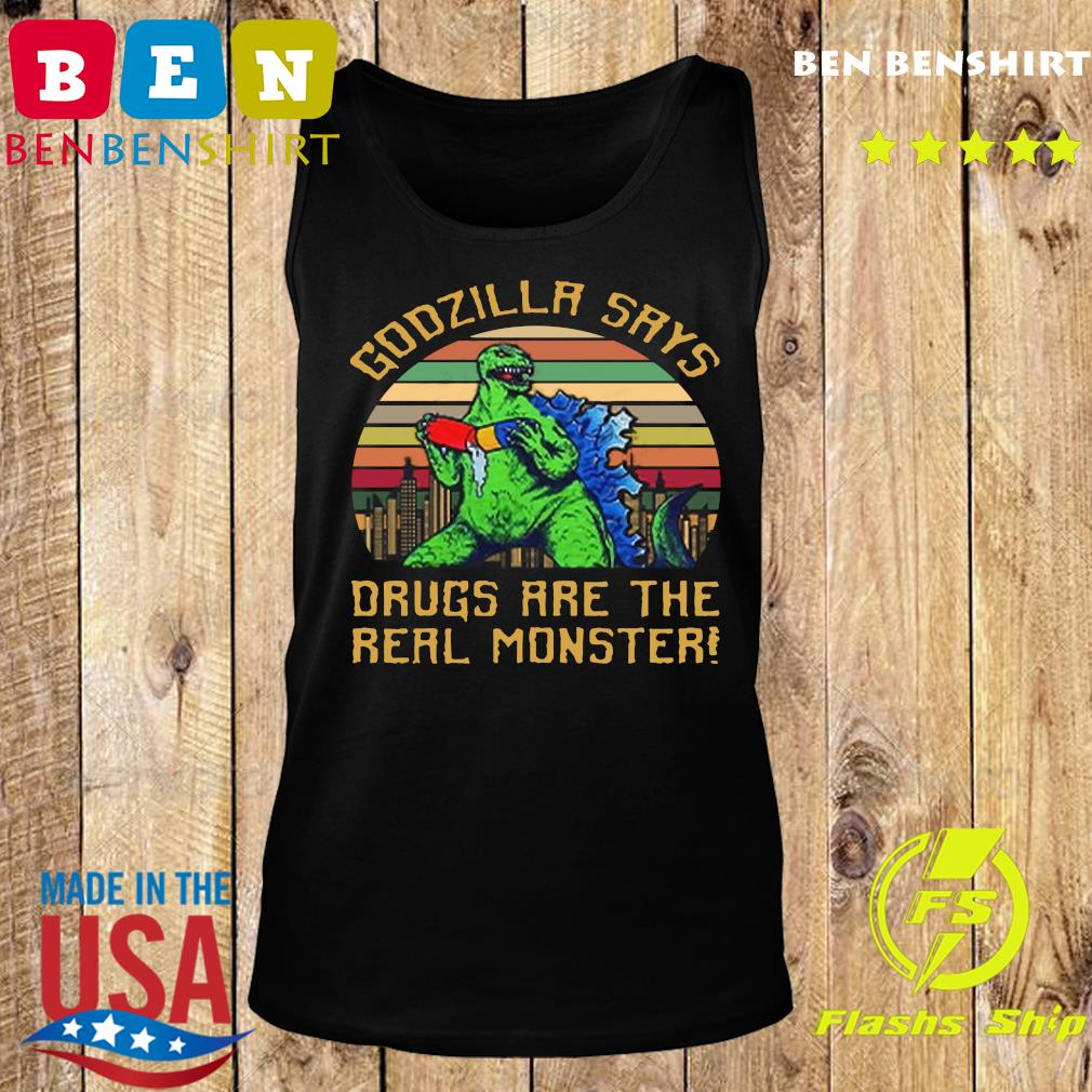 Godzilla Says Drugs Are The Real Monster Vintage T-s Tank top