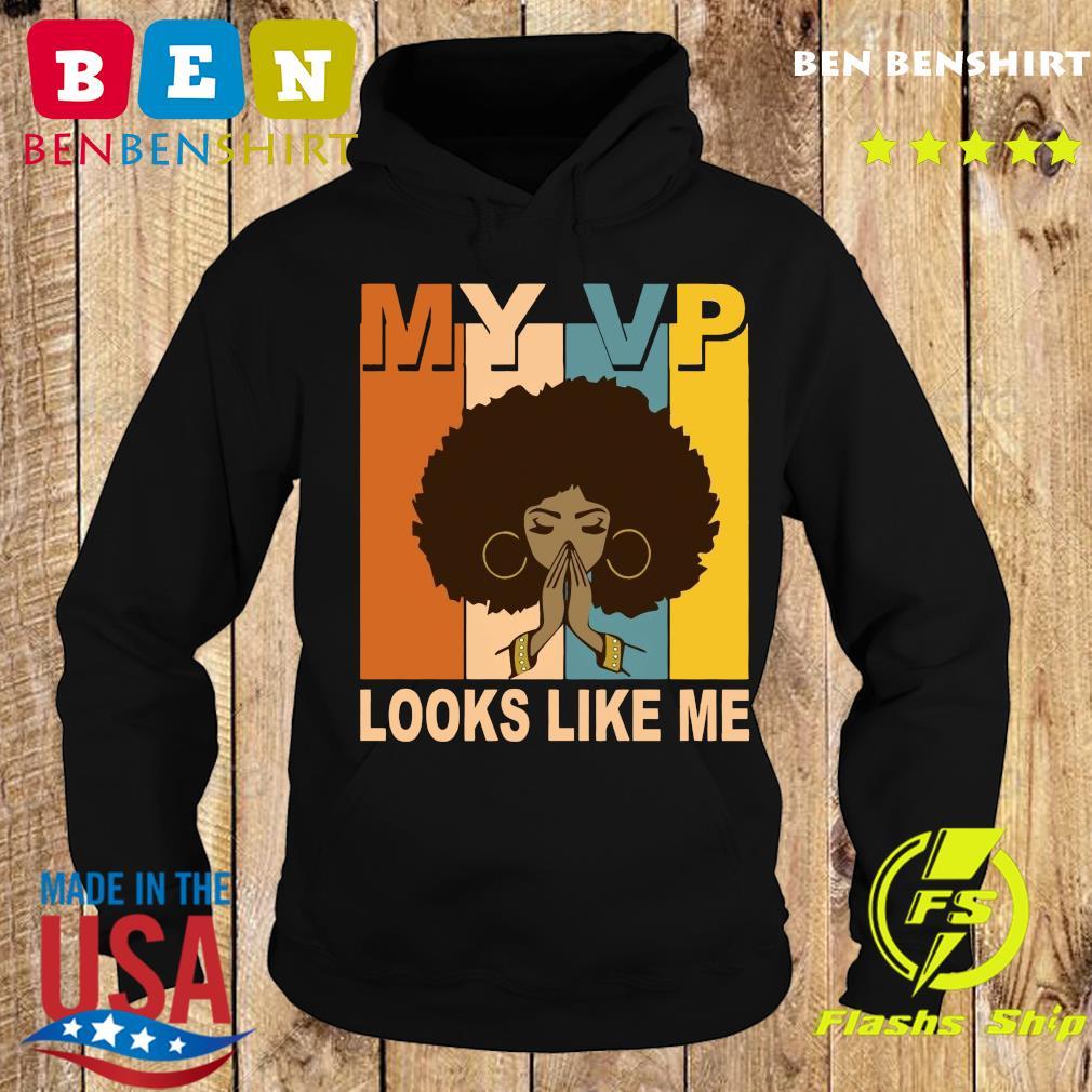 My VP looks like me melanin s Hoodie