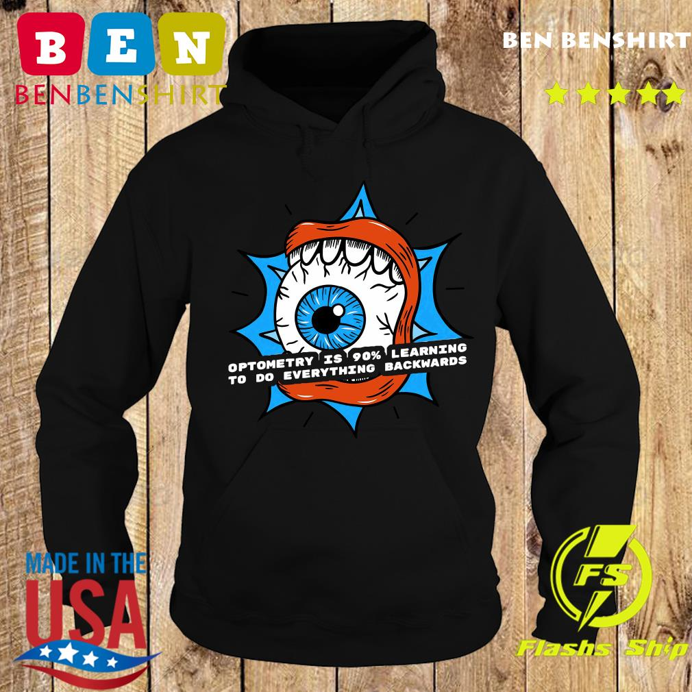 Optometry Is 90 Learning To Do Everything Backwards Shirt Hoodie