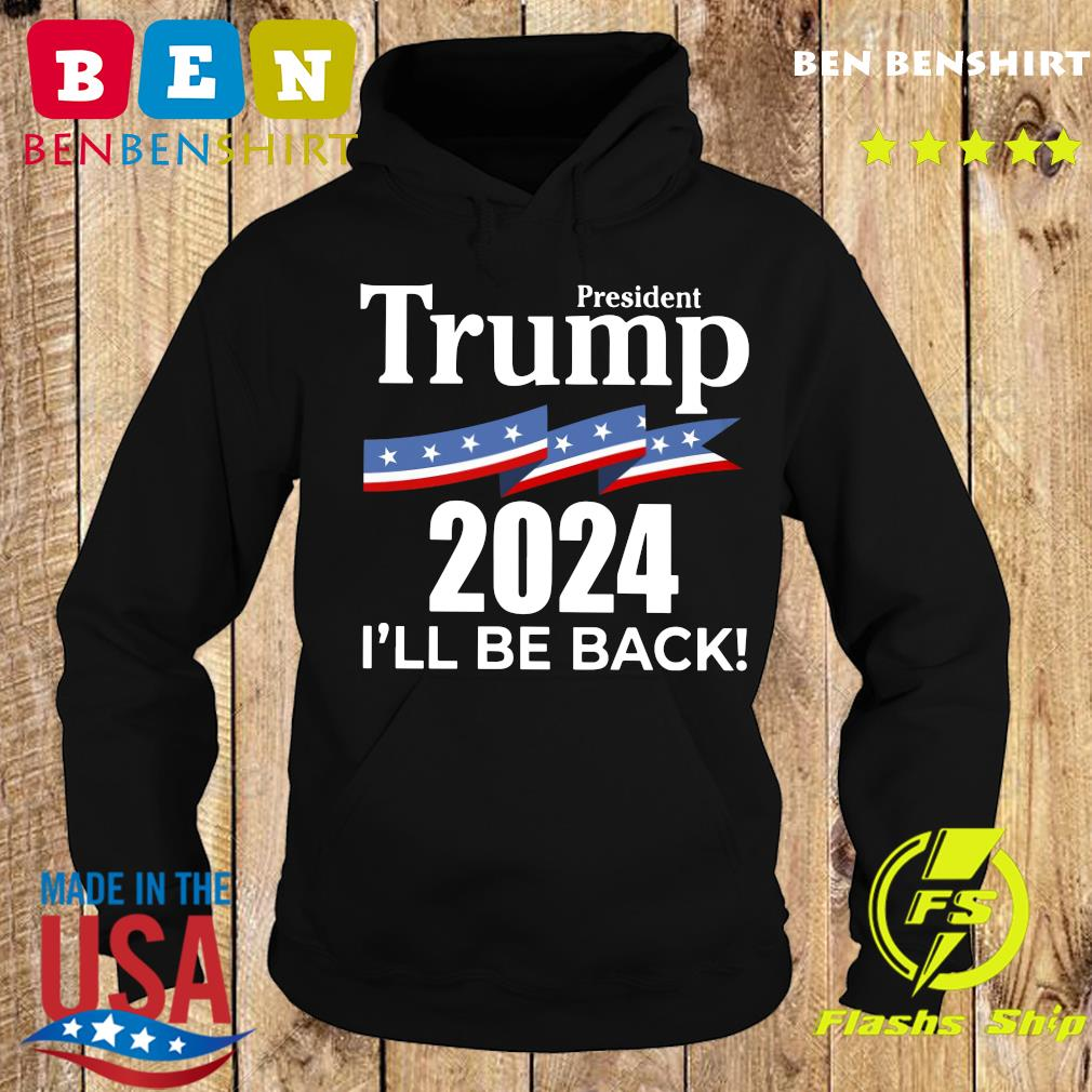 President Trump 2024 I Will Be Back Shirt Hoodie