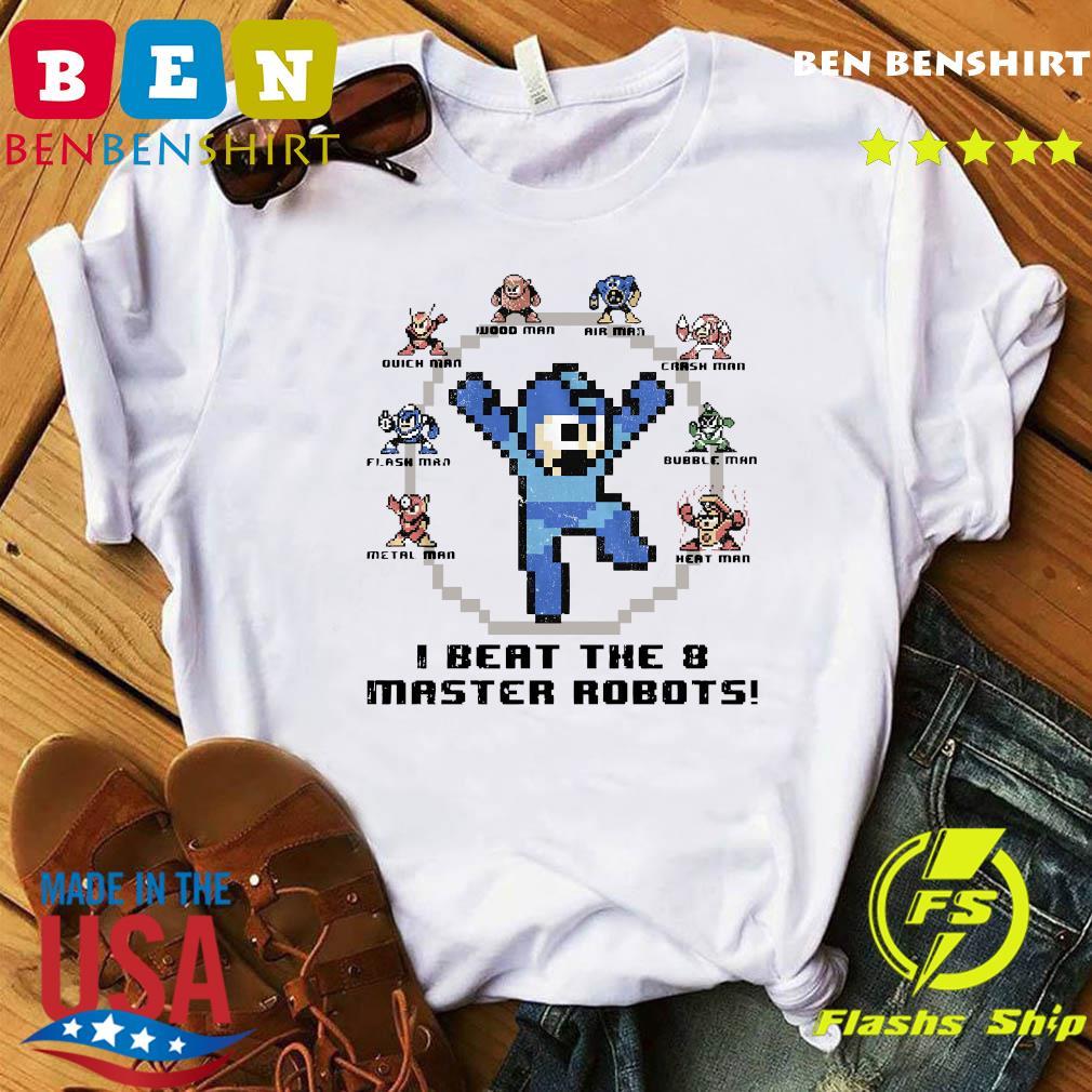 Quick Man Air Man Flash Man I Beat The 8 Master Robots Shirt