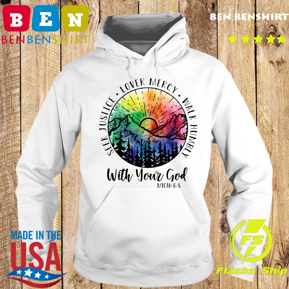 Seek Justice Love Mercy Walk Humbly With Your God Shirt Hoodie