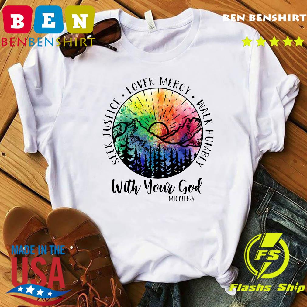 Seek Justice Love Mercy Walk Humbly With Your God Shirt