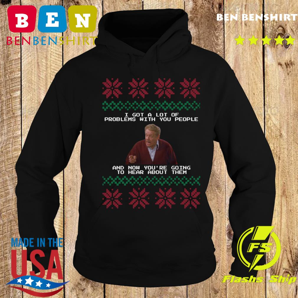 Seinfeld I Got A Lot Of Problems With You People And Now You're Going To Hear About Them Ugly Merry Christmas Sweats Hoodie
