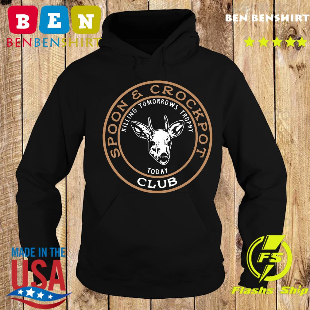 Spoon And Crock Pot Killing Tomorrow's Trophies Today Club 2020 T-Shirt Hoodie