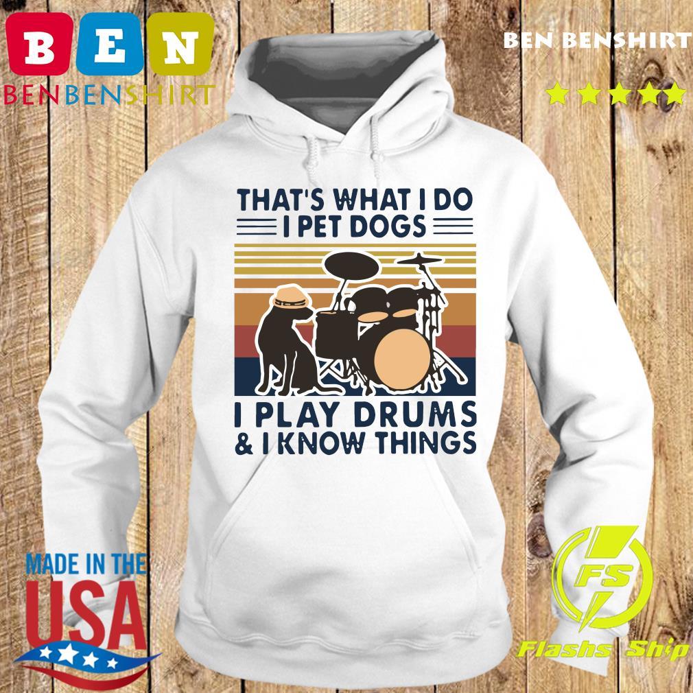 That's What I Do I Pet Dogs I Play Drums And I Know Things Vintage Retro Shirt Hoodie